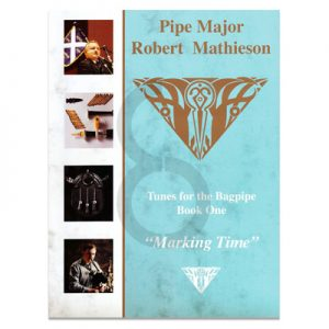 Pipe Major Robert Mathieson Book 1 - Marking Time