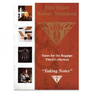 Pipe Major Robert Mathieson Book 3 - Taking Notes