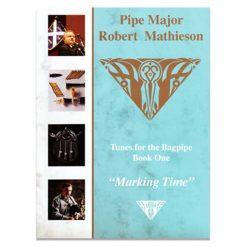 Pipe Major Robert Mathieson Book 1 - Marking Time
